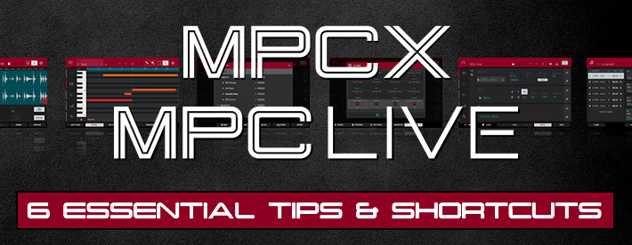 MPC X & MPC Live: 6 Essential Tips & Shortcuts You Need To Know